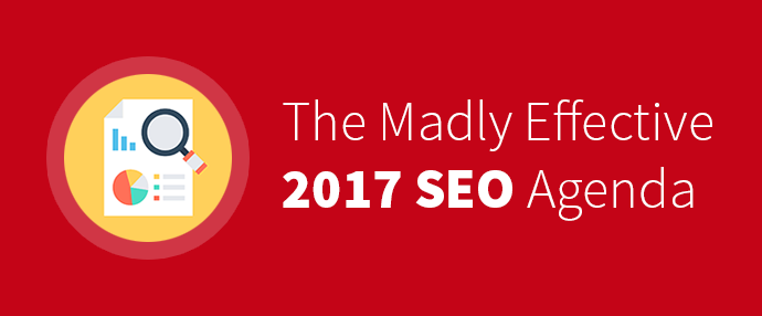 The Madly Effective 2017 SEO Agenda or SEO Checklist