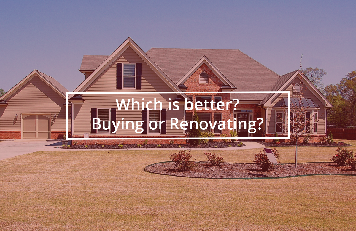 Which is better? Buying or Renovating?